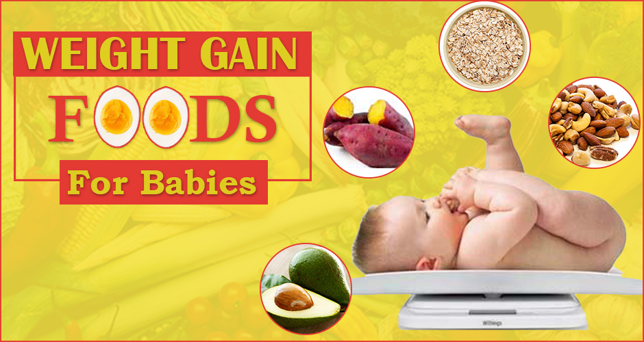 21 Weight Gain Foods for Babies (6 Month to 2 Years)