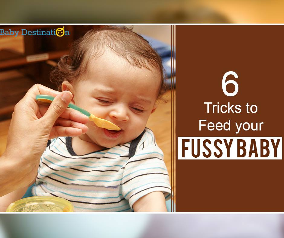 6 Tricks To Feed Your Fussy Baby
