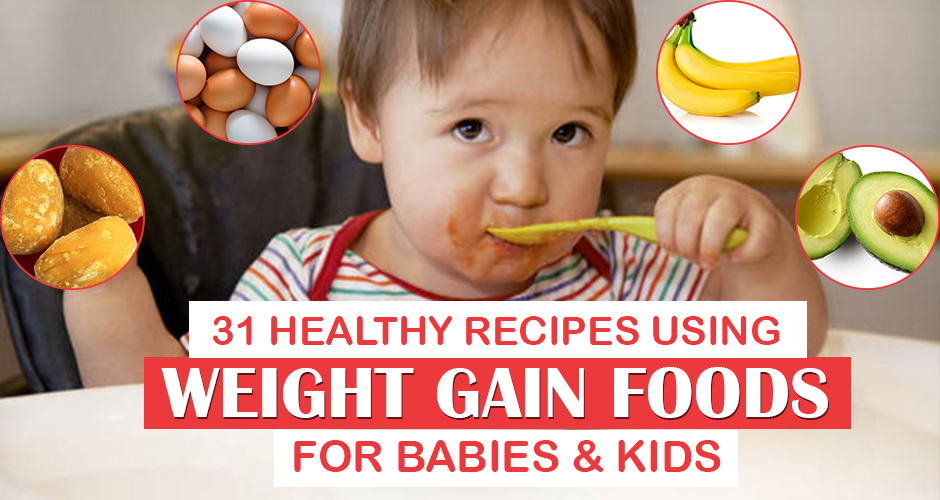 31 Healthy Recipes Using Weight Gain Foods Chart for Babies and Kids