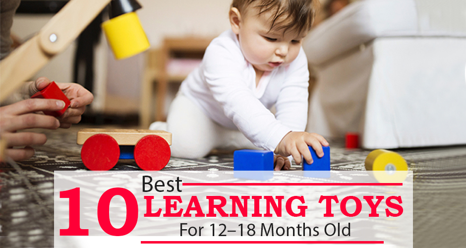 10 Best Learning Toys For Kids (12–18 Months Old)
