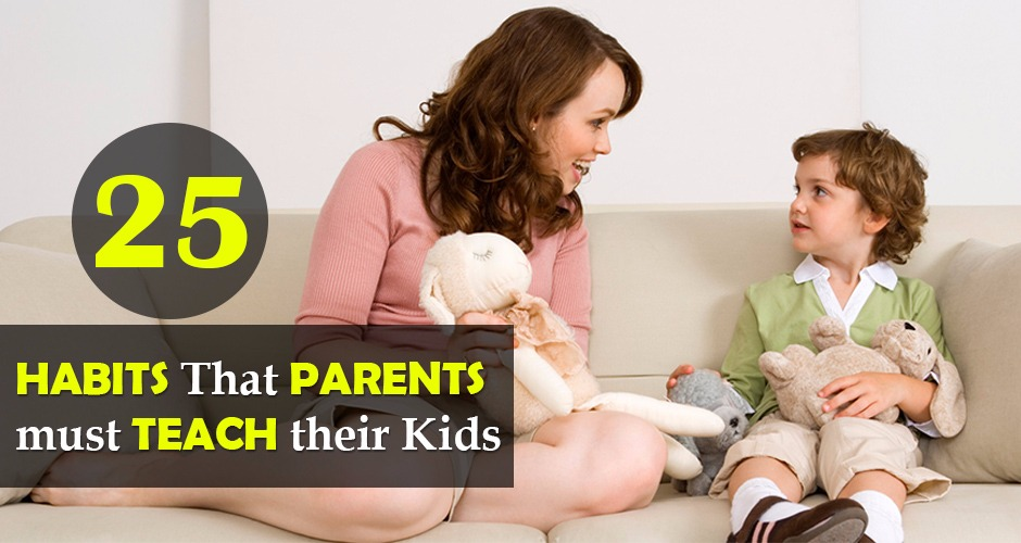 25 Essential Habits That Parents Should Teach Their Kids
