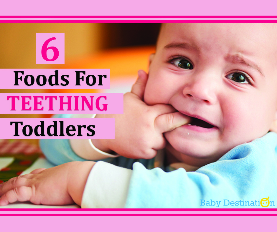 6 Foods For Teething Toddlers