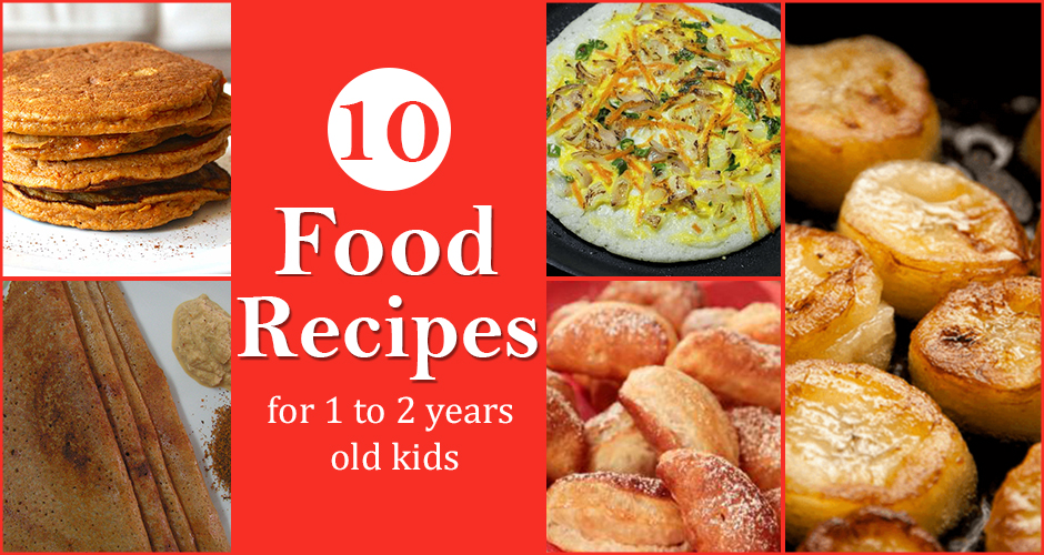 10 Food Recipes for 1 to 2 Years Old Kids