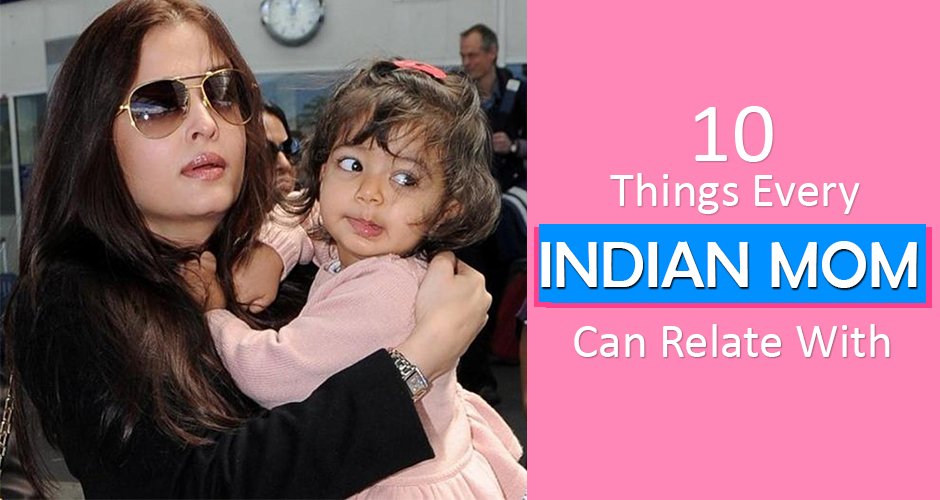 10 Things Every Indian Mom Can Relate With