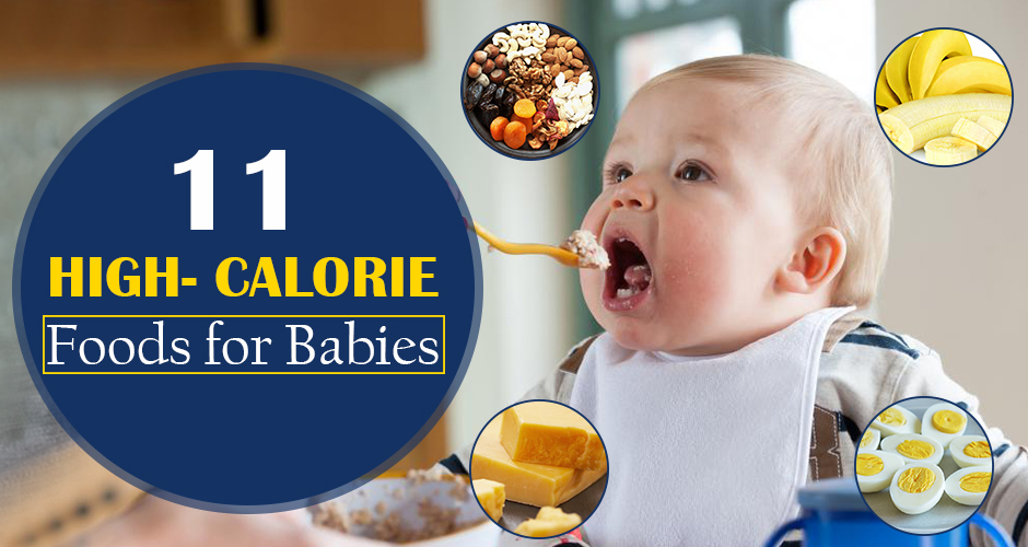11 Best High Calorie Foods For Your Baby's Growth And Weight Gain