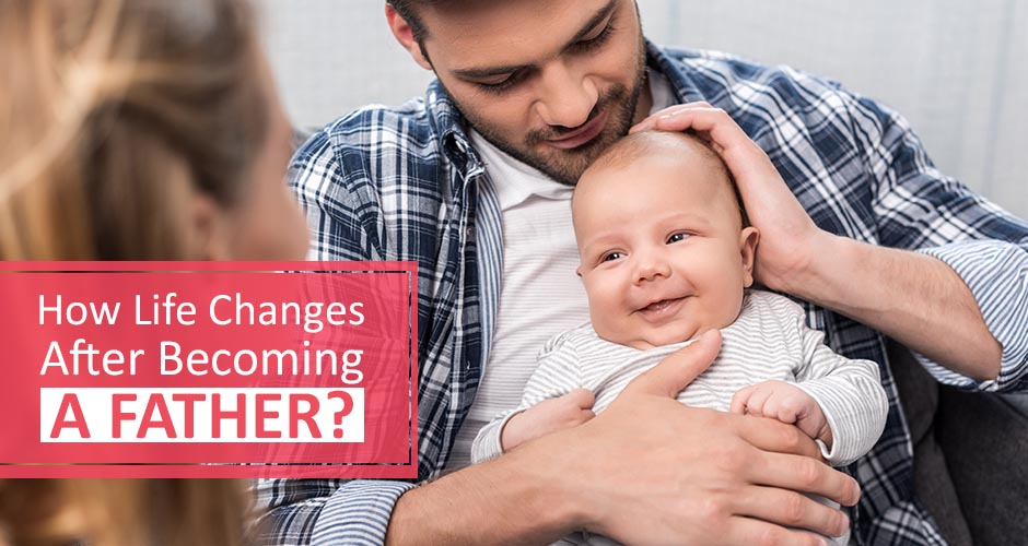 7 ways a man's life changes after becoming a father