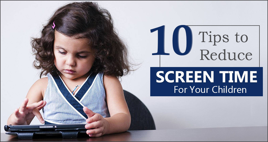 10 Tips to Reduce Screen Time For Your Children In A Healthy Way
