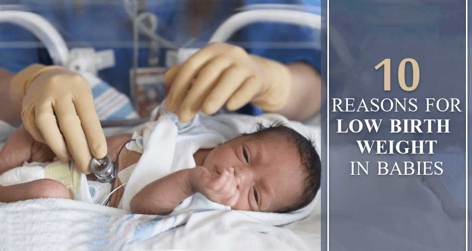 Top 10 Reasons For Low Birth Weight In Babies