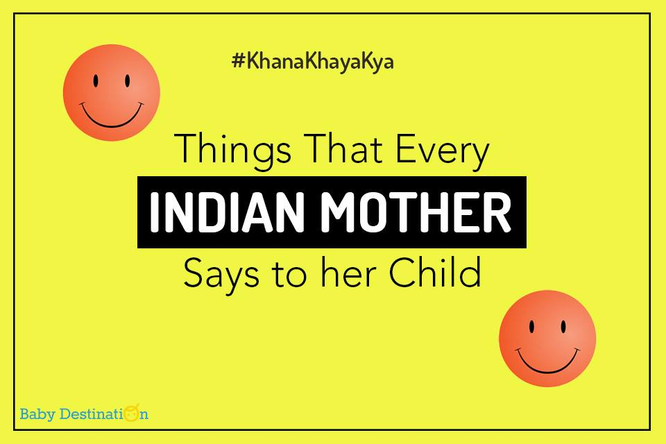 Things that every Indian mother says to her child