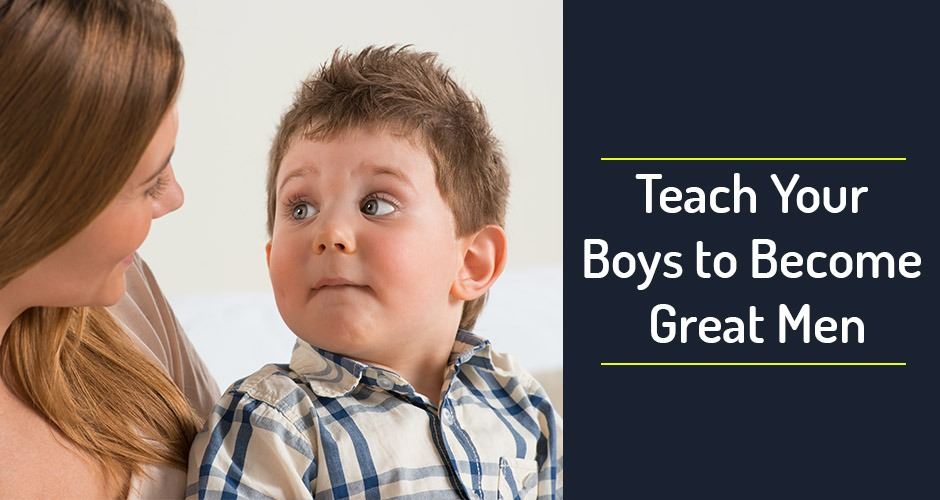 7 ways to Teach Our Boys to Become Great Men