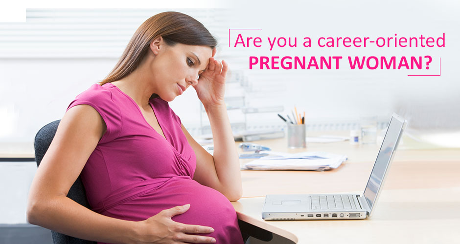 7 Challenges of career-oriented pregnant women