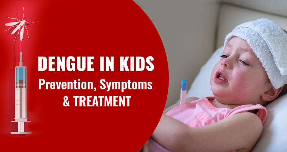 The ABCs Of Dengue in kids - Prevention, Symptoms and Cures