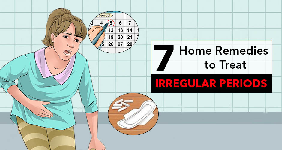 7 Home Remedies To Treat Irregular Periods