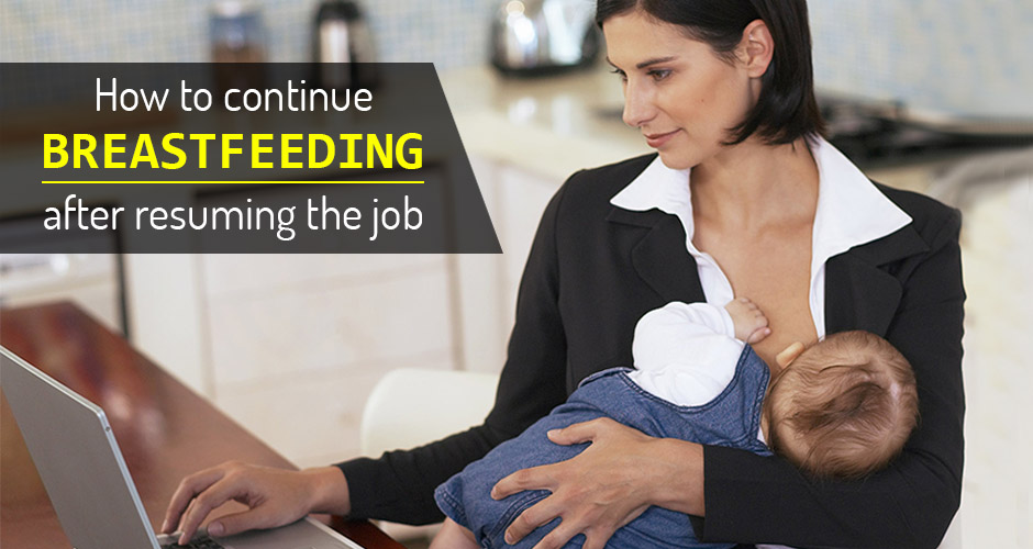 How to continue breastfeeding after resuming the job