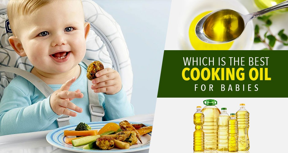 Are You Using The Best Cooking Oil For Babies? Find Out!