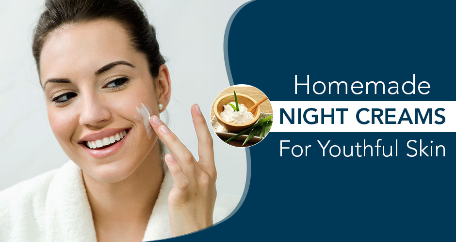 7 Homemade Night Creams For Naturally Youthful Skin