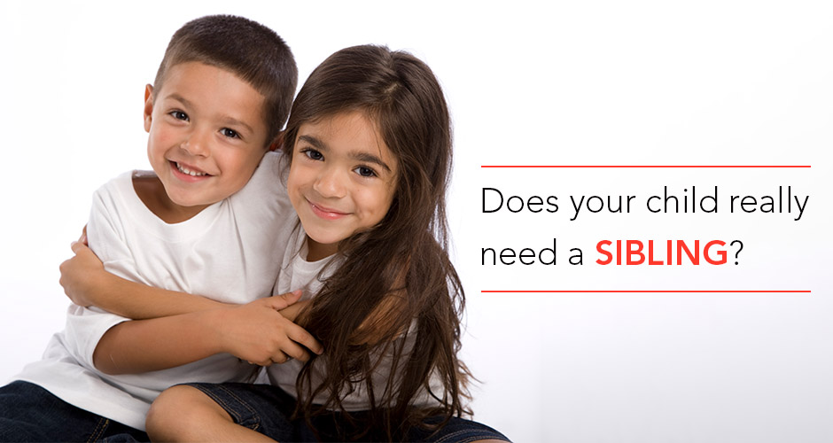 Is it necessary for your child to have a sibling?