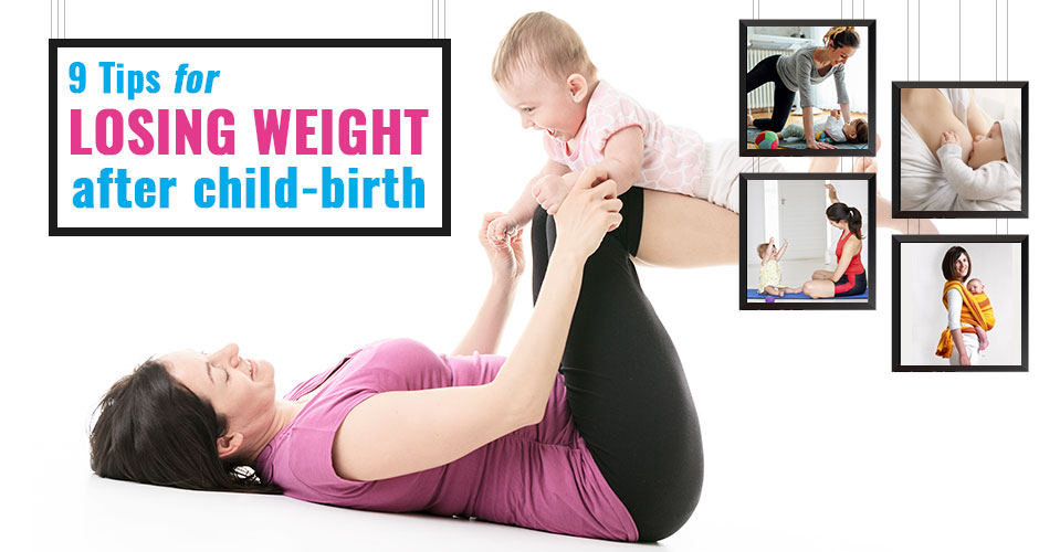 9 Ways To Quickly Lose Weight After Giving Birth