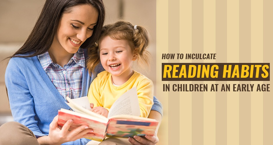 How To Inculcate Reading Habits In Children At An Early Age