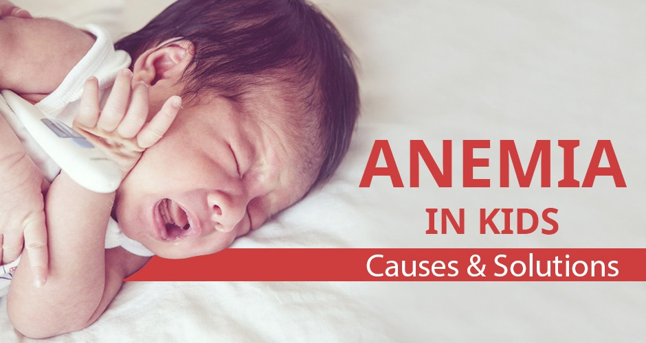 Anemia In Kids: Causes & Solutions