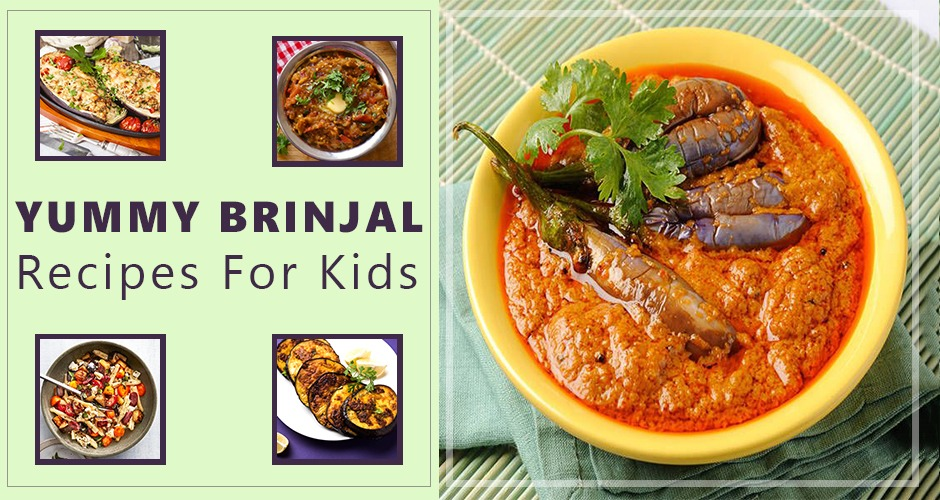 7 Simple And Healthy Brinjal Recipes For Kids
