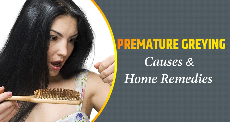 Premature Greying Of Hair: Causes And Home Remedies