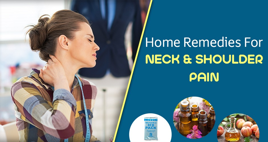 7 Effective Home Remedies To Get Rid Of Neck And Shoulder Pain