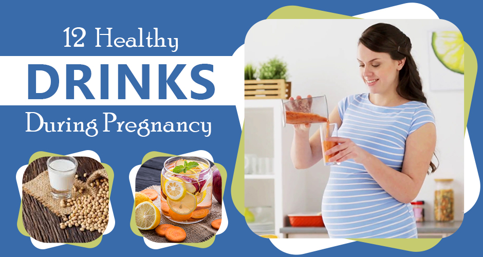 12 Must-Have Healthy Drinks During Pregnancy