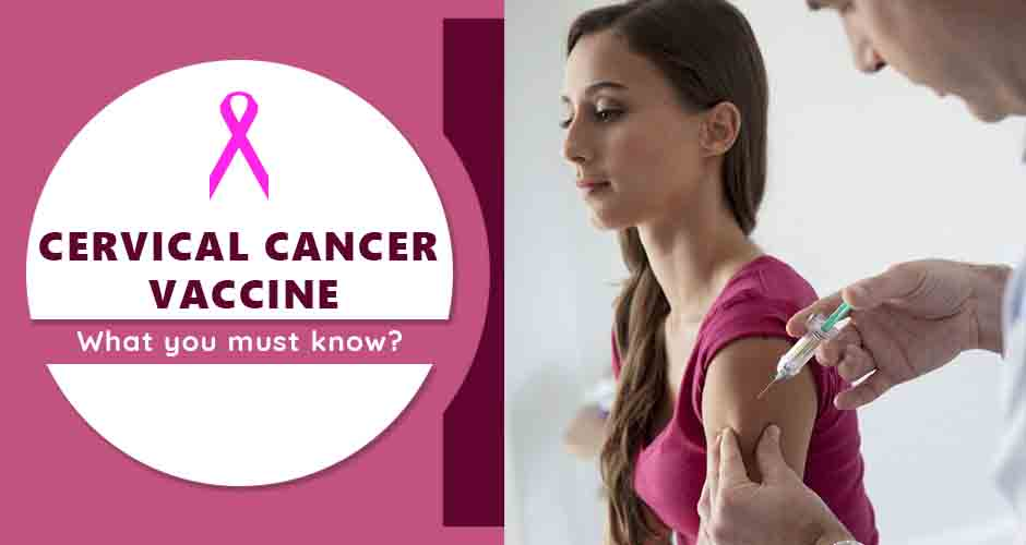 Everything You Need To Know About Cervical Cancer Vaccine