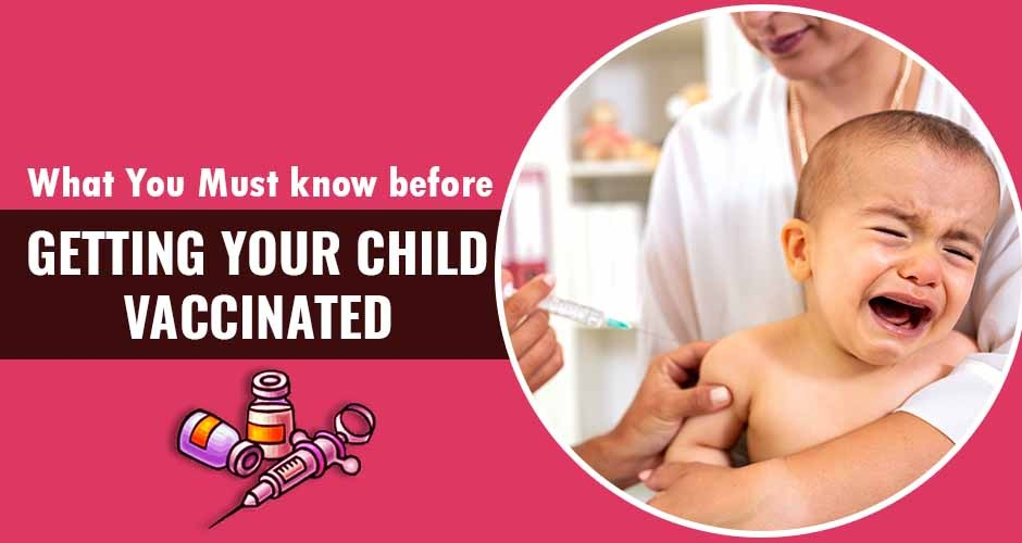 7 Things You Must Know Before Getting Your Child Vaccinated