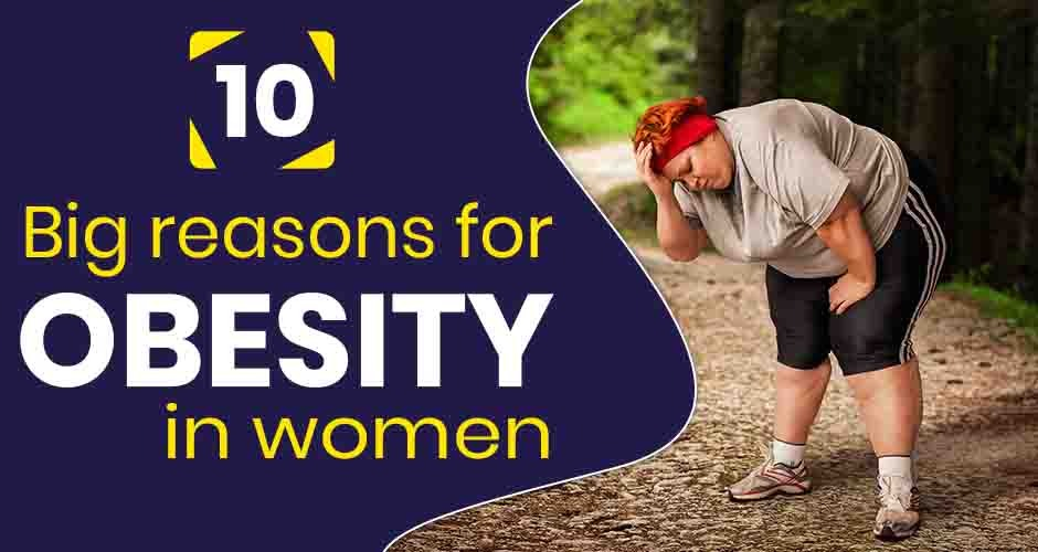 10 Common Causes Of Obesity In Women