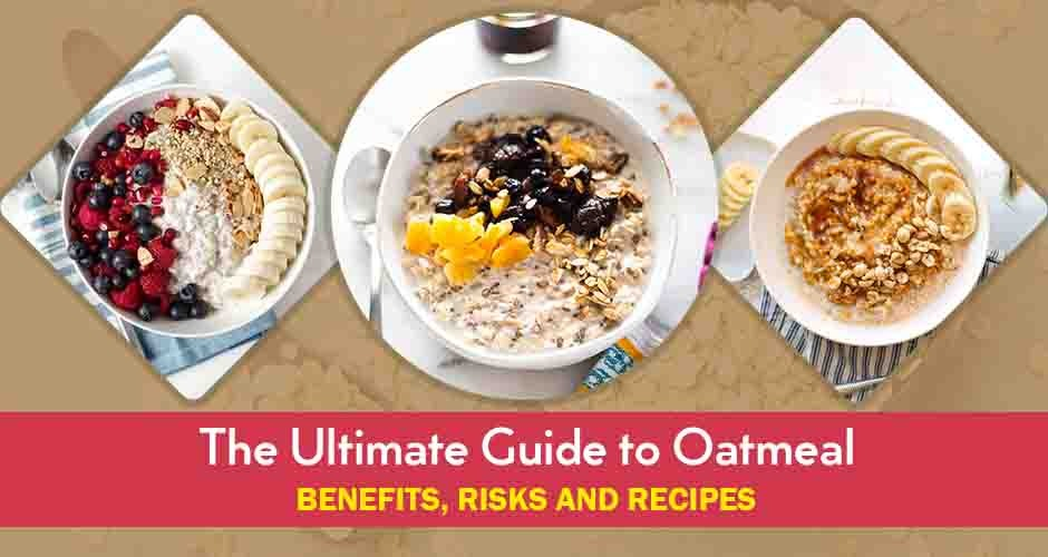 The Ultimate Guide To Oatmeal: Benefits, Risks And Recipes