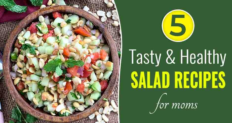 5 Tasty And Healthy Salad Recipes For Moms
