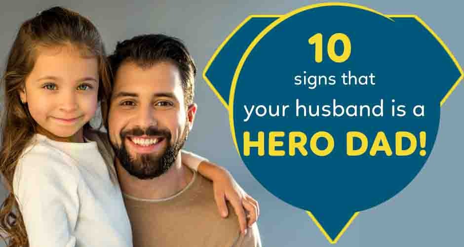 10 Signs That Your Husband Is A Hero Dad!