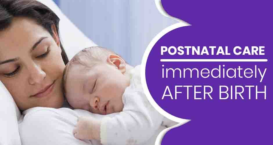 Postnatal Care Immediately After Giving Birth
