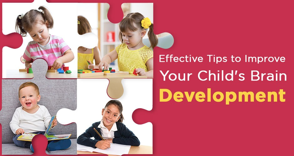 7 Effective Tips To Improve The Brain Development Of The Child