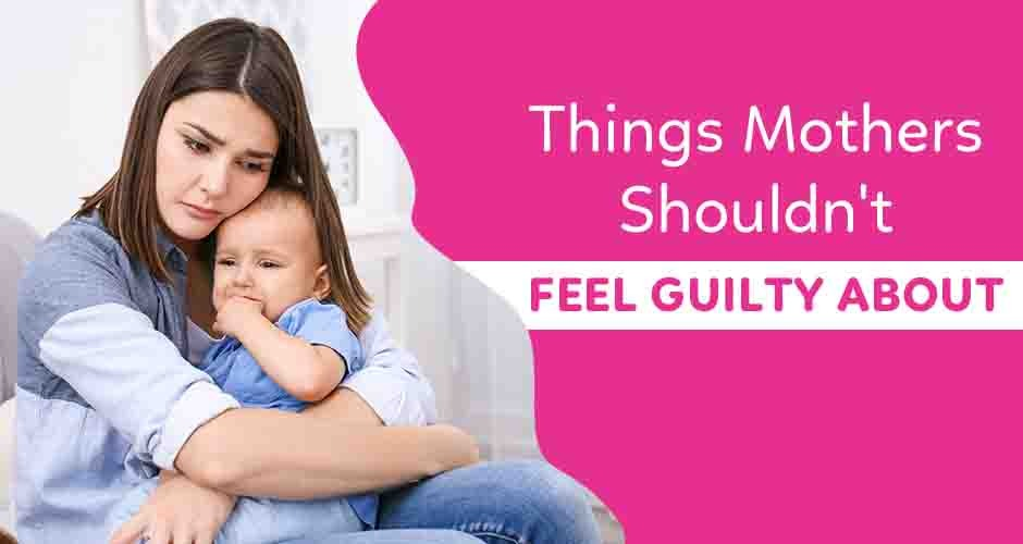 7 Things Every Mother Must Stop Feeling Guilty About