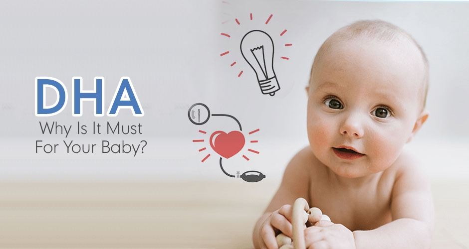 DHA - Why Is It Must For Your Baby?