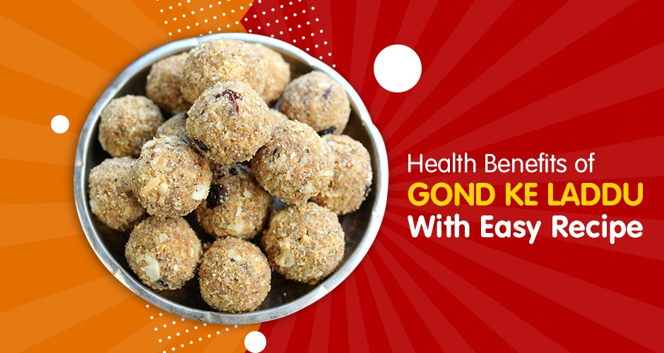 Health Benefits of Gond ke Laddu With Easy Recipe