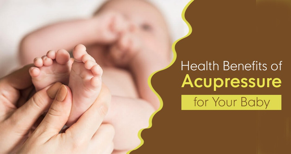 8 Health Benefits of Acupressure for Your Baby