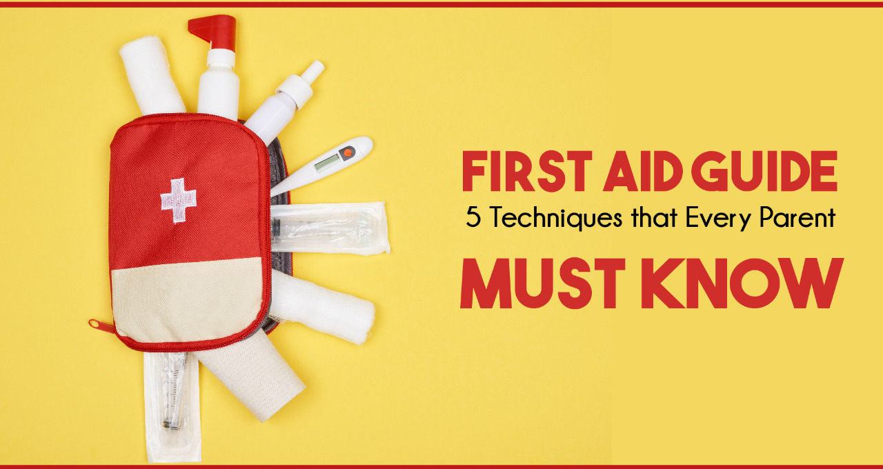First Aid Guide - 5 Techniques that Every Parent Must Know